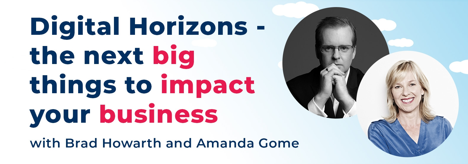 Digital Horizons - the next big things to impact your business with Brad Howarth and Amanda Gome